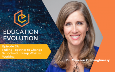 Pulling Together to Change Schools—But Keep What is Working with Dr. Maureen O'Shaughnessy