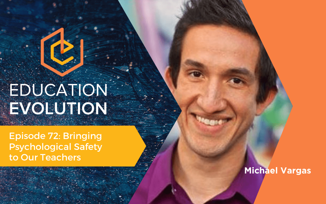 Bringing Psychological Safety to Our Teachers with Michael Vargas | Education Evolution