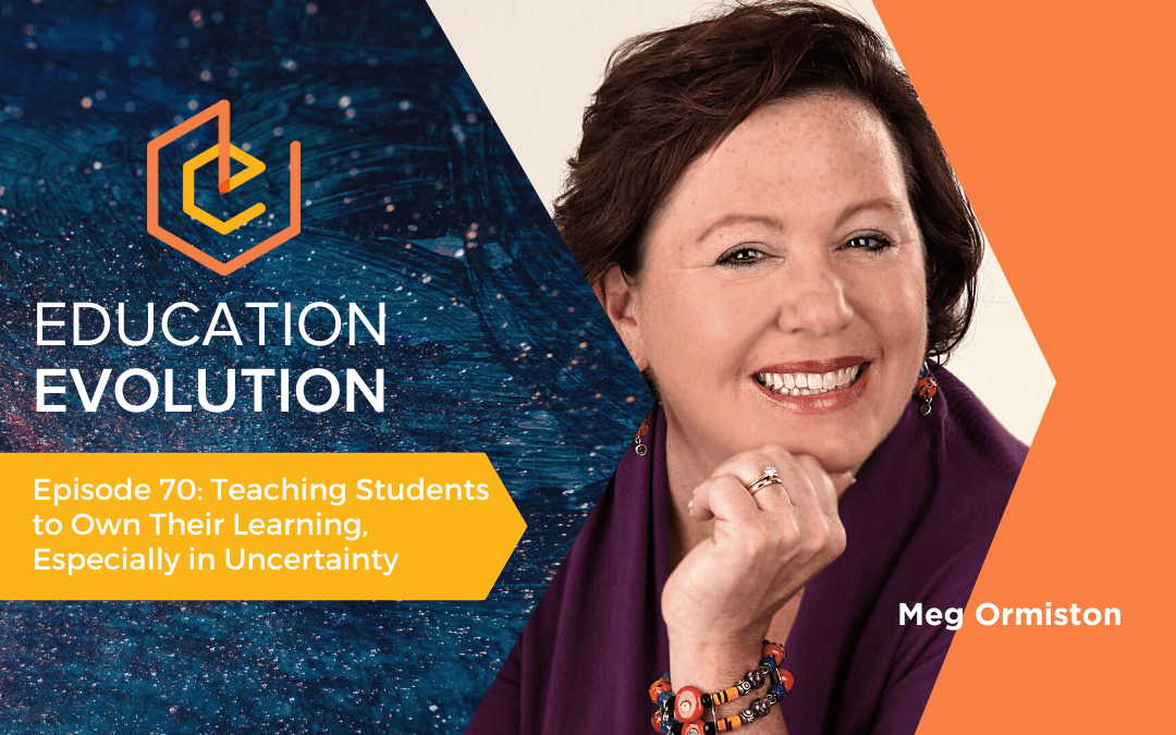 Teaching Students to Own Their Learning, Especially in Uncertainty with Meg Ormiston
