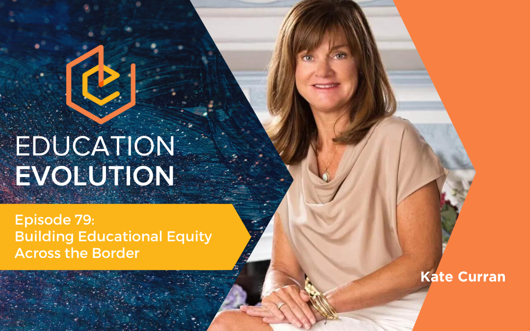 Building Educational Equity Across the Border with guest Kate Curran
