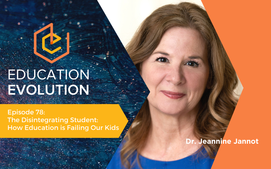 The Disintegrating Student: How Education is Failing Our Kids with Dr. Jeannine Jannot
